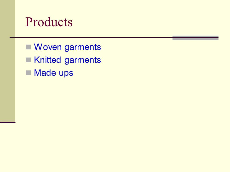 Products Woven garments Knitted garments Made ups