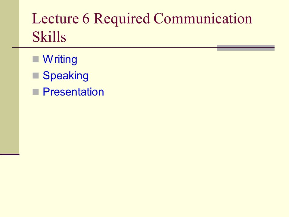 Lecture 6 Required Communication Skills Writing Speaking Presentation