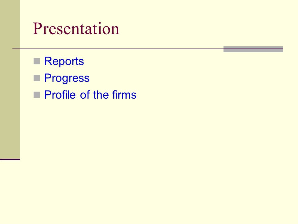 Presentation Reports Progress Profile of the firms