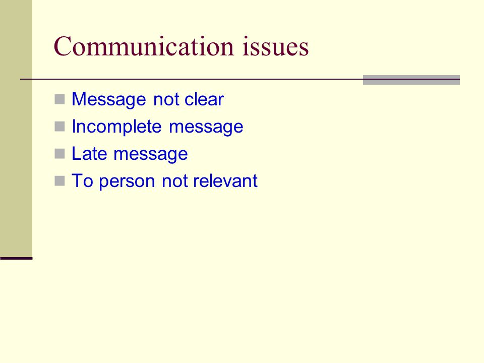 Communication issues Message not clear Incomplete message Late message To person not relevant