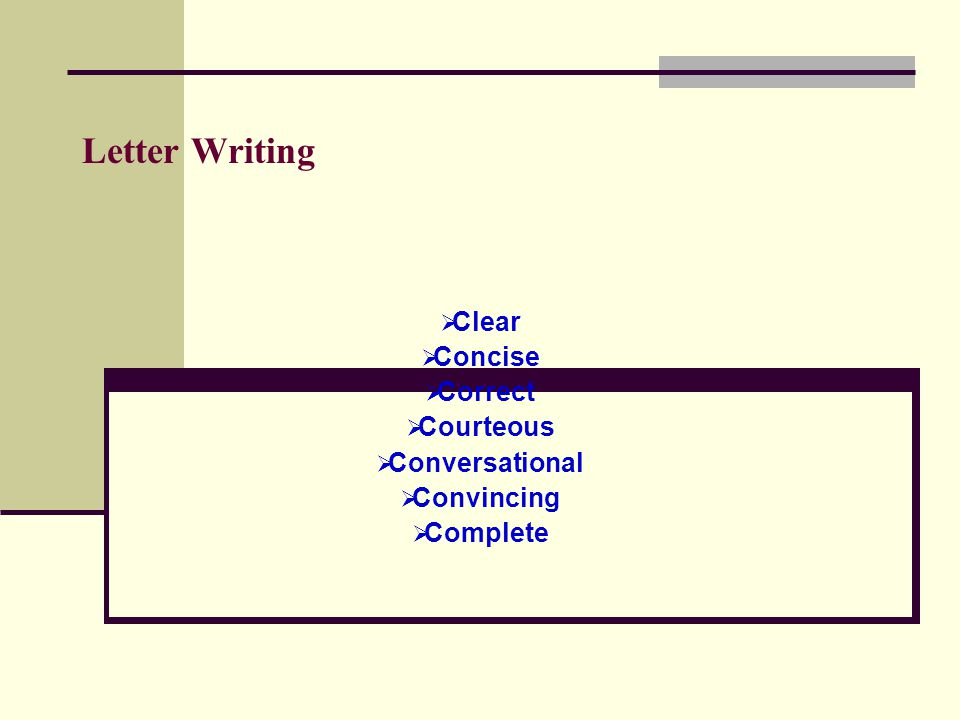 Letter Writing  Clear  Concise  Correct  Courteous  Conversational  Convincing  Complete