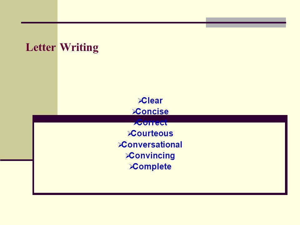 Letter Writing  Clear  Concise  Correct  Courteous  Conversational  Convincing  Complete