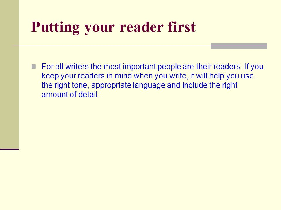 Putting your reader first For all writers the most important people are their readers.