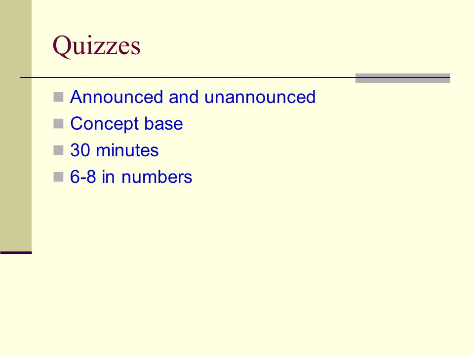 Quizzes Announced and unannounced Concept base 30 minutes 6-8 in numbers