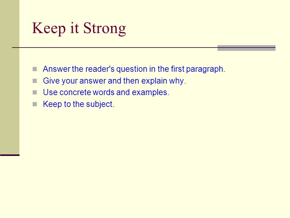 Keep it Strong Answer the reader s question in the first paragraph.