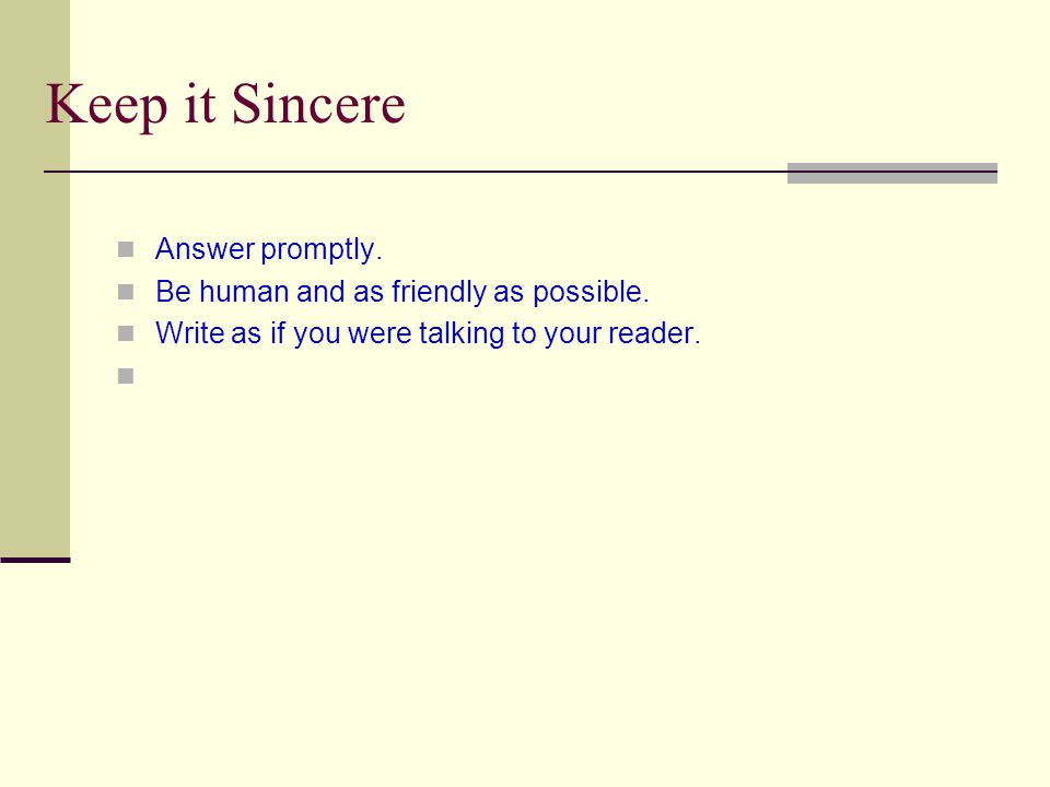 Keep it Sincere Answer promptly. Be human and as friendly as possible.