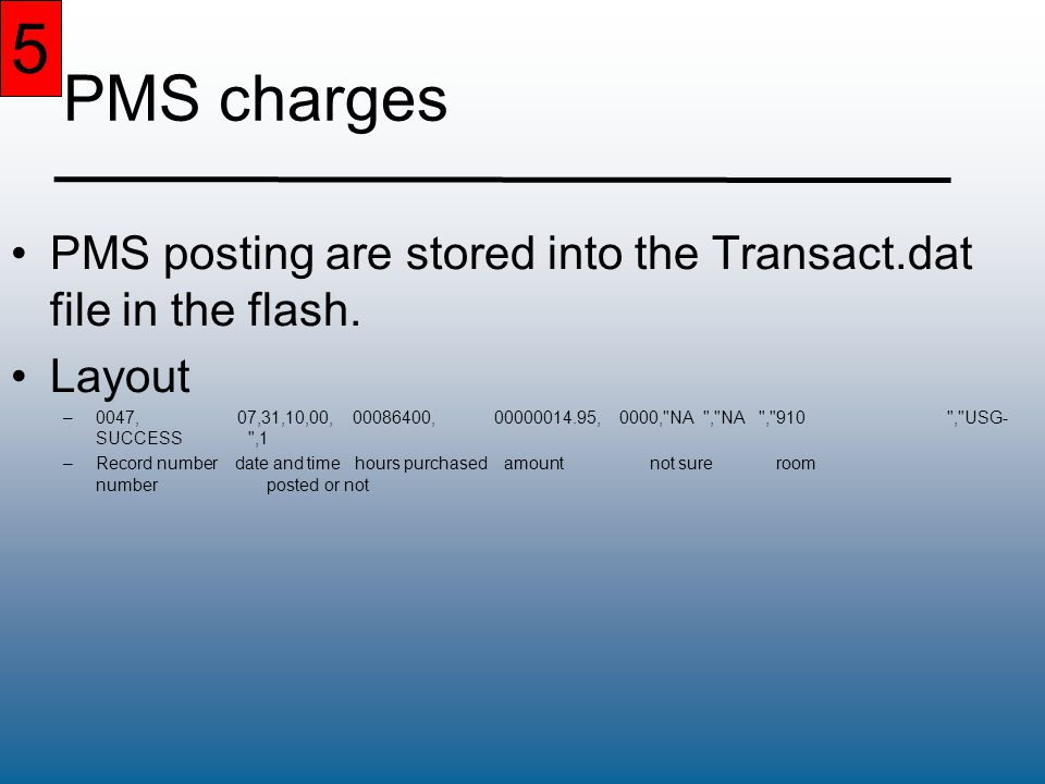 5 PMS charges PMS posting are stored into the Transact.dat file in the flash.