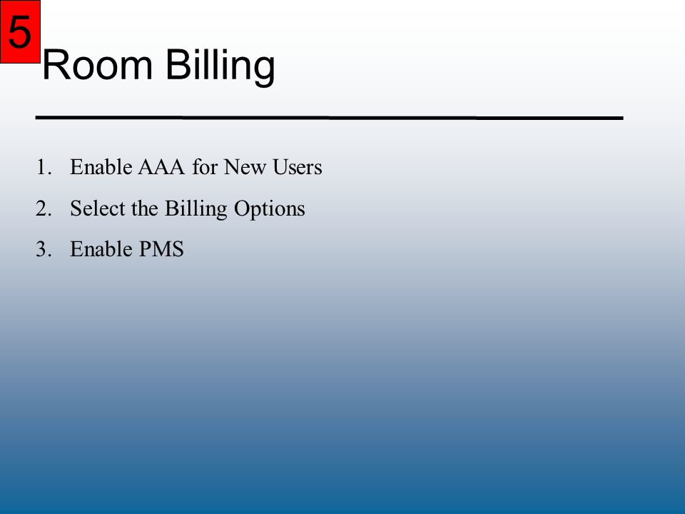 5 Room Billing 1.Enable AAA for New Users 2.Select the Billing Options 3.Enable PMS 5