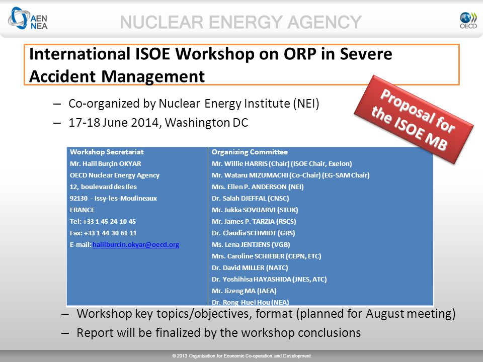 © 2013 Organisation for Economic Co-operation and Development International ISOE Workshop on ORP in Severe Accident Management – Co-organized by Nuclear Energy Institute (NEI) – 17-18 June 2014, Washington DC Workshop Secretariat Mr.
