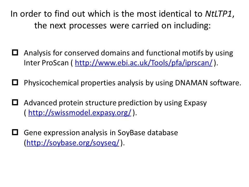 In order to find out which is the most identical to NtLTP1, the next processes were carried on including:  Analysis for conserved domains and functional motifs by using Inter ProScan ( http://www.ebi.ac.uk/Tools/pfa/iprscan/ ).http://www.ebi.ac.uk/Tools/pfa/iprscan/  Physicochemical properties analysis by using DNAMAN software.