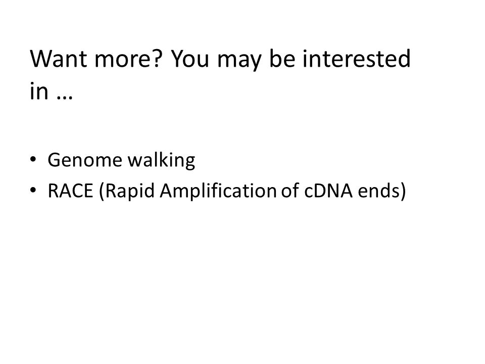 Want more You may be interested in … Genome walking RACE (Rapid Amplification of cDNA ends)