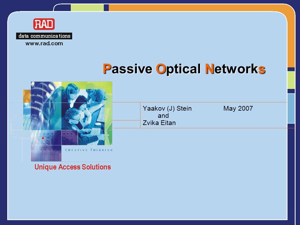 Passive Optical Networks Yaakov (J) Stein May 2007 and Zvika Eitan