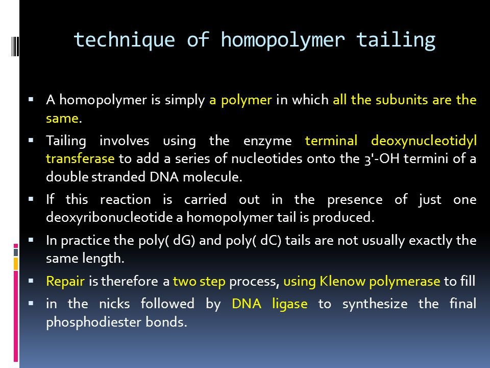technique of homopolymer tailing  A homopolymer is simply a polymer in which all the subunits are the same.  Tailing involves using the enzyme termi