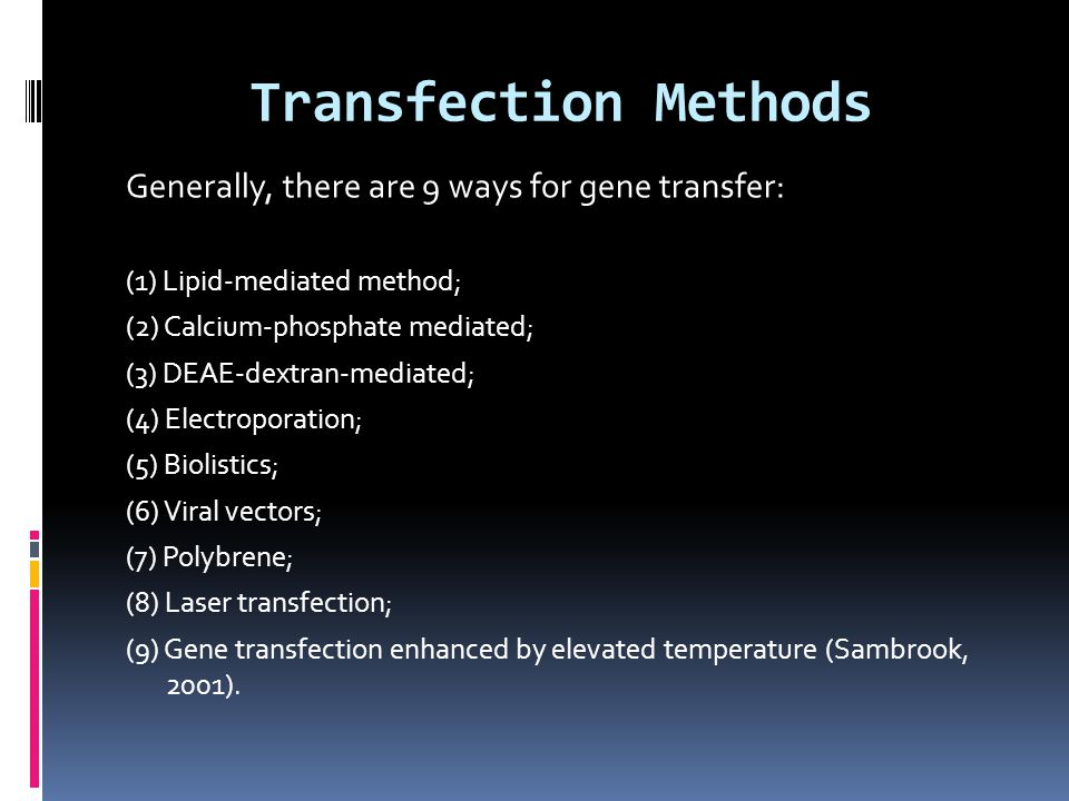 Transfection Methods Generally, there are 9 ways for gene transfer: (1) Lipid-mediated method; (2) Calcium-phosphate mediated; (3) DEAE-dextran-mediat