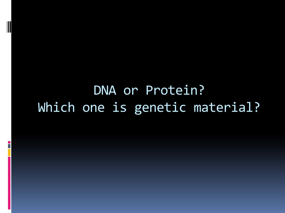 DNA or Protein? Which one is genetic material?