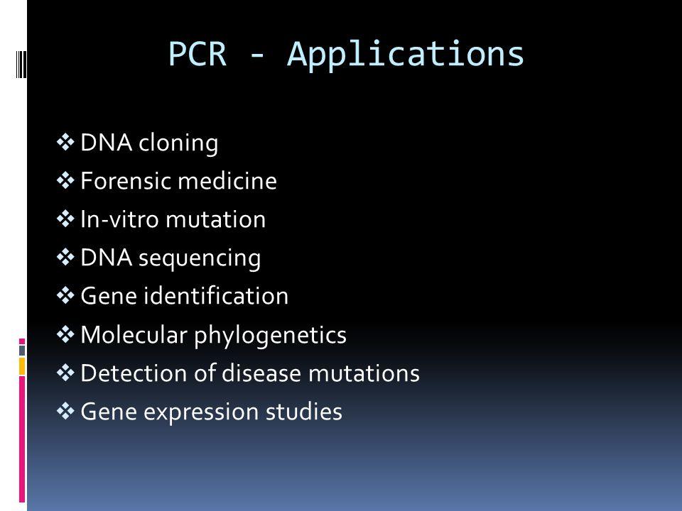 PCR - Applications  DNA cloning  Forensic medicine  In-vitro mutation  DNA sequencing  Gene identification  Molecular phylogenetics  Detection