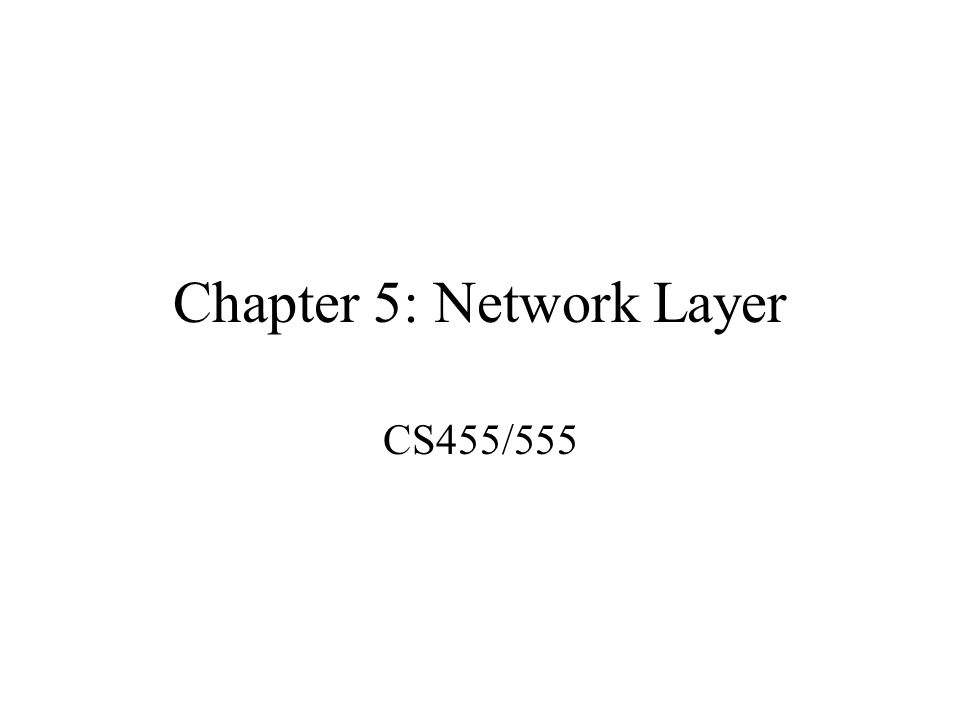 Chapter 5: Network Layer CS455/555