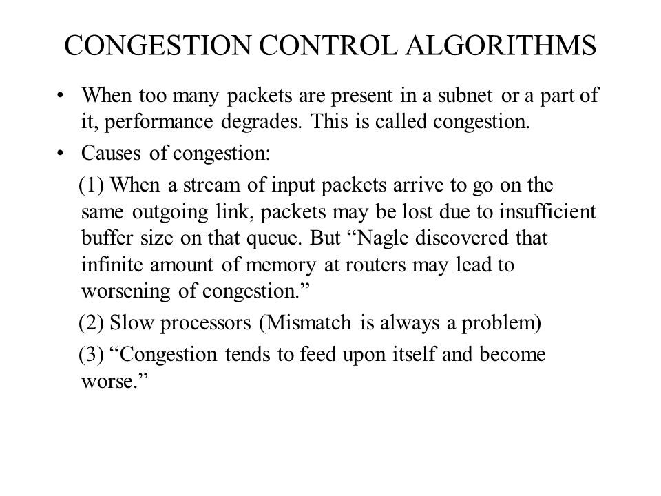 CONGESTION CONTROL ALGORITHMS When too many packets are present in a subnet or a part of it, performance degrades.