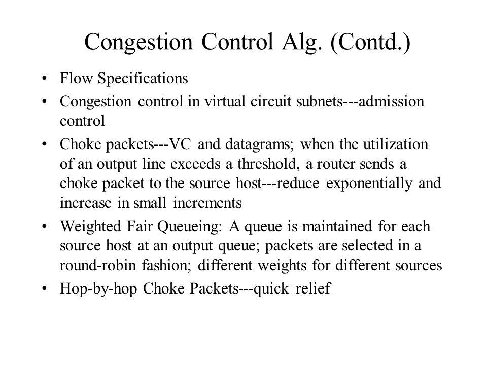 Congestion Control Alg. (Contd.) Flow Specifications Congestion control in virtual circuit subnets---admission control Choke packets---VC and datagram