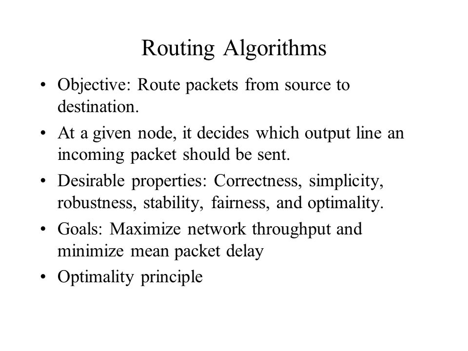 Routing Algorithms Objective: Route packets from source to destination.