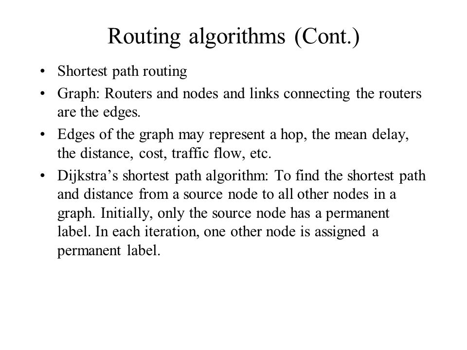 Routing algorithms (Cont.) Shortest path routing Graph: Routers and nodes and links connecting the routers are the edges.
