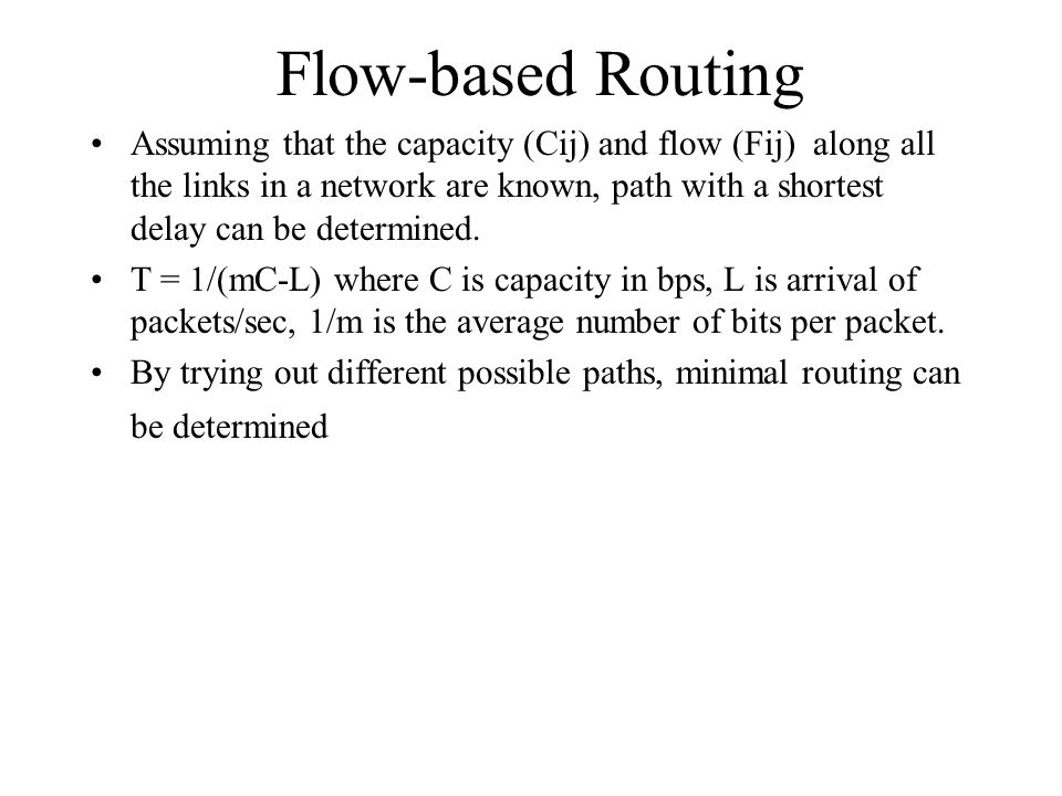 Flow-based Routing Assuming that the capacity (Cij) and flow (Fij) along all the links in a network are known, path with a shortest delay can be determined.
