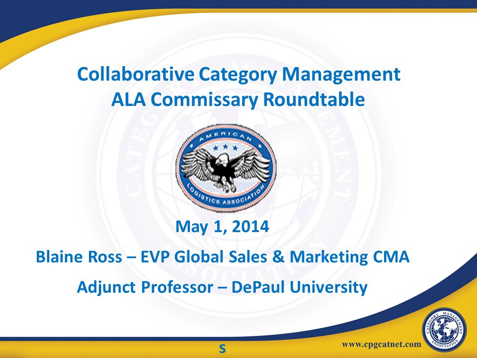 Collaborative Category Management ALA Commissary Roundtable May 1, 2014 Blaine Ross – EVP Global Sales & Marketing CMA Adjunct Professor – DePaul Univ