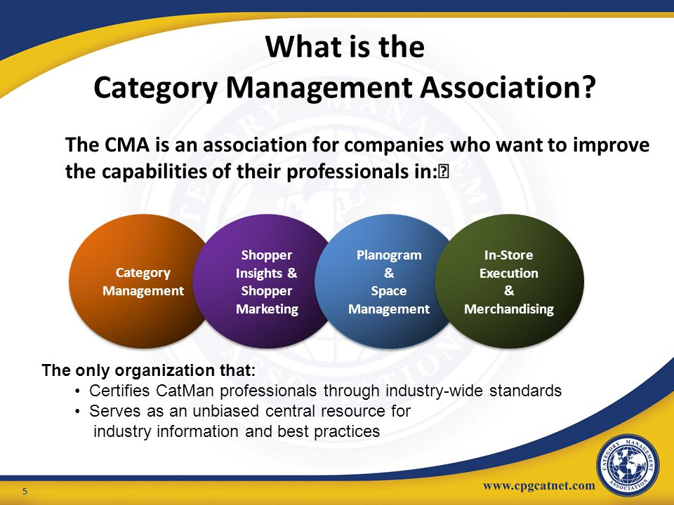 What is the Category Management Association? The CMA is an association for companies who want to improve the capabilities of their professionals in: 5