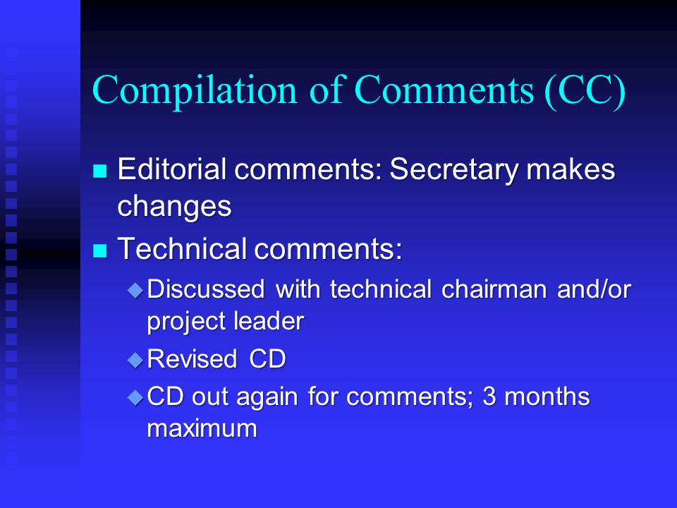Committee Draft (CD) n Committee Draft circulated to National Committees n Circulation time u First CD, at least 3 months, no more than 6 months u Subsequent CDs 3 months n National Committees submit comments