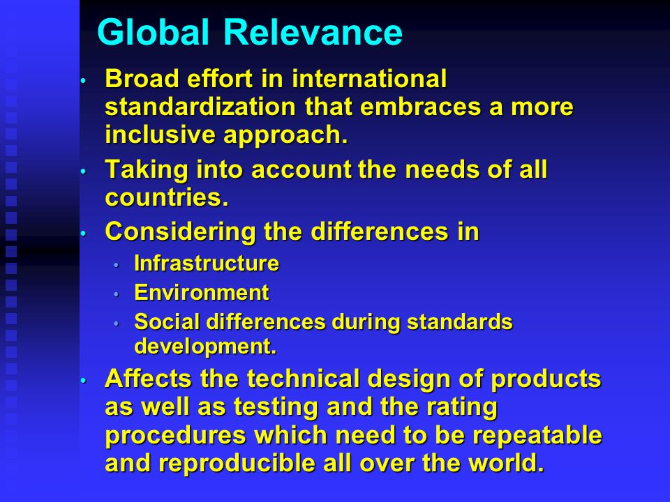 Global Relevance Broad effort in international standardization that embraces a more inclusive approach.