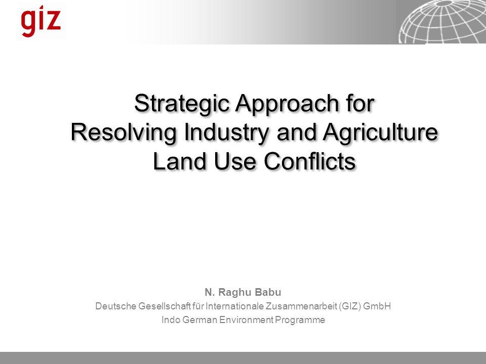 N. Raghu Babu Deutsche Gesellschaft für Internationale Zusammenarbeit (GIZ) GmbH Indo German Environment Programme Strategic Approach for Resolving In