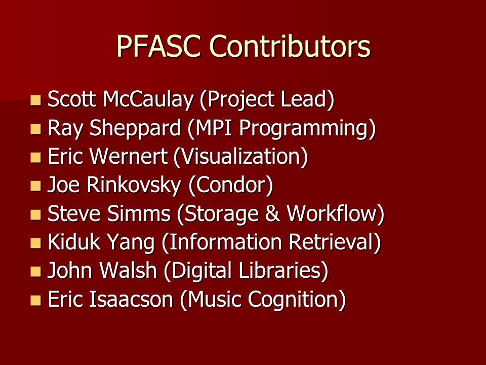 PFASC Contributors Scott McCaulay (Project Lead) Scott McCaulay (Project Lead) Ray Sheppard (MPI Programming) Ray Sheppard (MPI Programming) Eric Wern