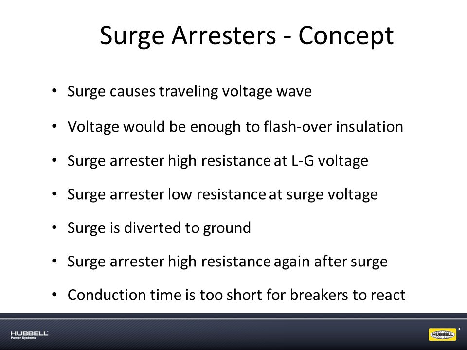 ® Surge Arresters - Concept Surge causes traveling voltage wave Voltage would be enough to flash-over insulation Surge arrester high resistance at L-G