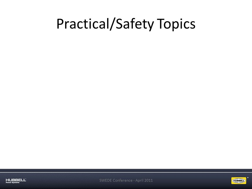 ® Practical/Safety Topics SWEDE Conference - April 2011