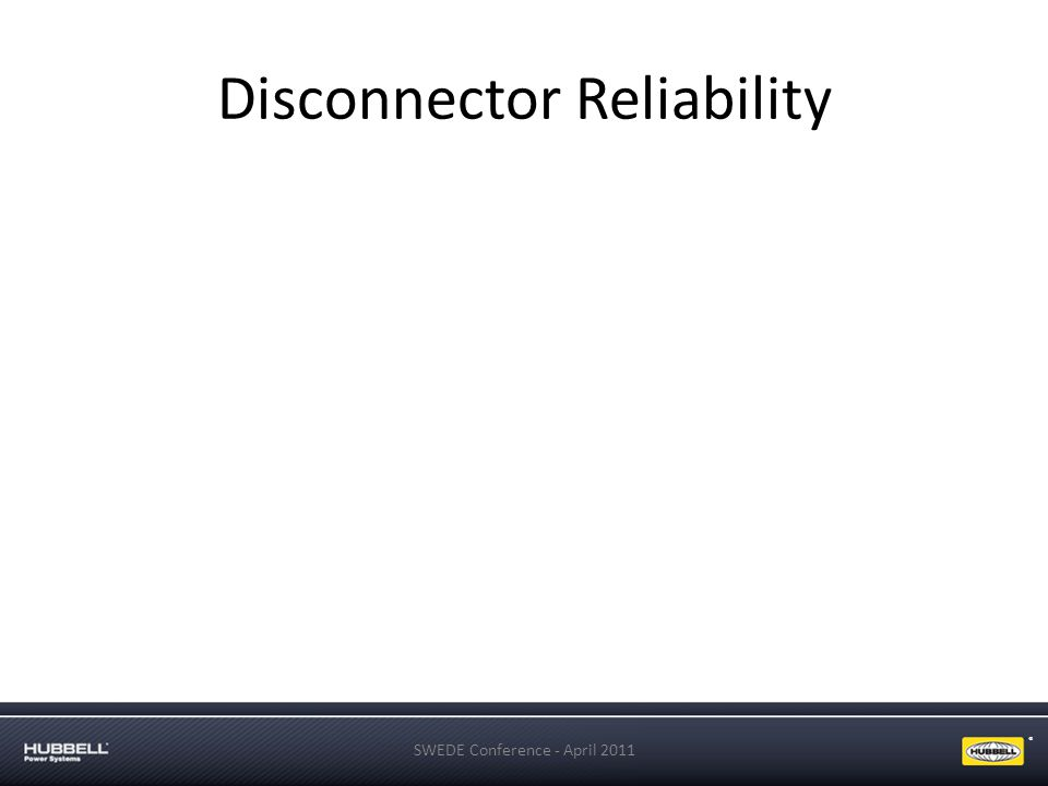 ® Disconnector Reliability SWEDE Conference - April 2011