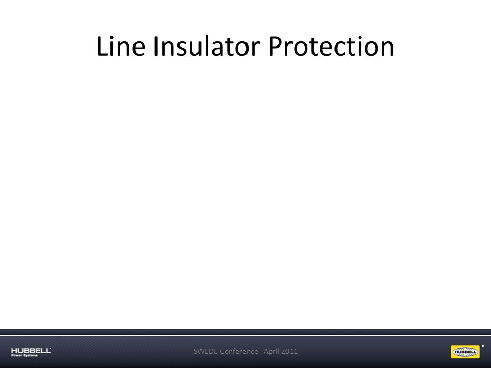 ® Line Insulator Protection SWEDE Conference - April 2011