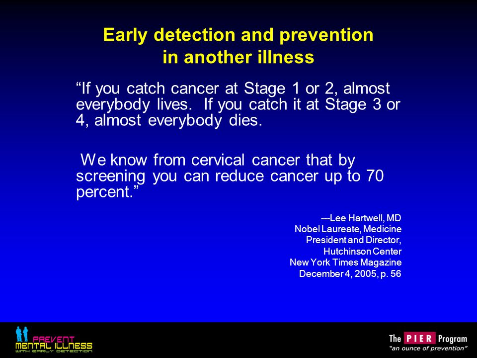 Conclusion As in successes for prevention in cancer and cardiovascular disease, early identification and intervention for psychosis give us enormous opportunities to reduce the total burden of disease in the United States.