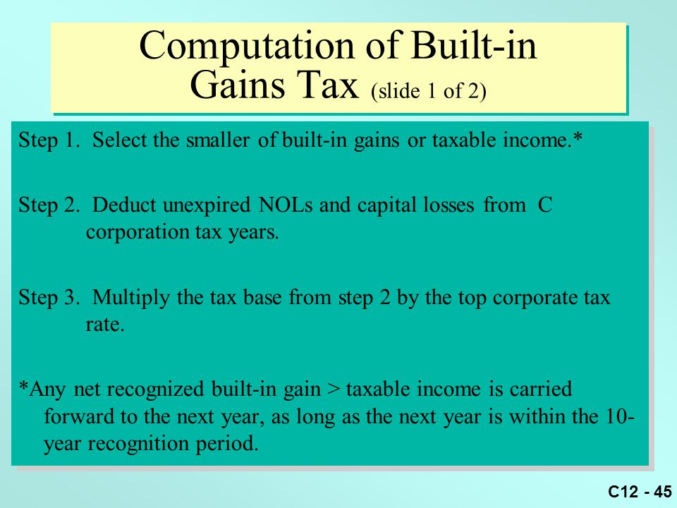 C12 - 45 Computation of Built-in Gains Tax (slide 1 of 2) Step 1.