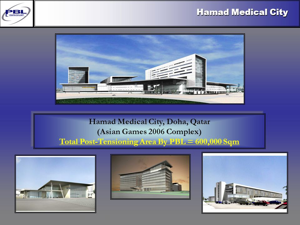 Products & R&DCertificationConclusionFactoryExport OutreachPBL Export Vision Hamad Medical City, Doha, Qatar (Asian Games 2006 Complex) Total Post-Tensioning Area By PBL = 600,000 Sqm Hamad Medical City, Doha, Qatar (Asian Games 2006 Complex) Total Post-Tensioning Area By PBL = 600,000 Sqm Hamad Medical City