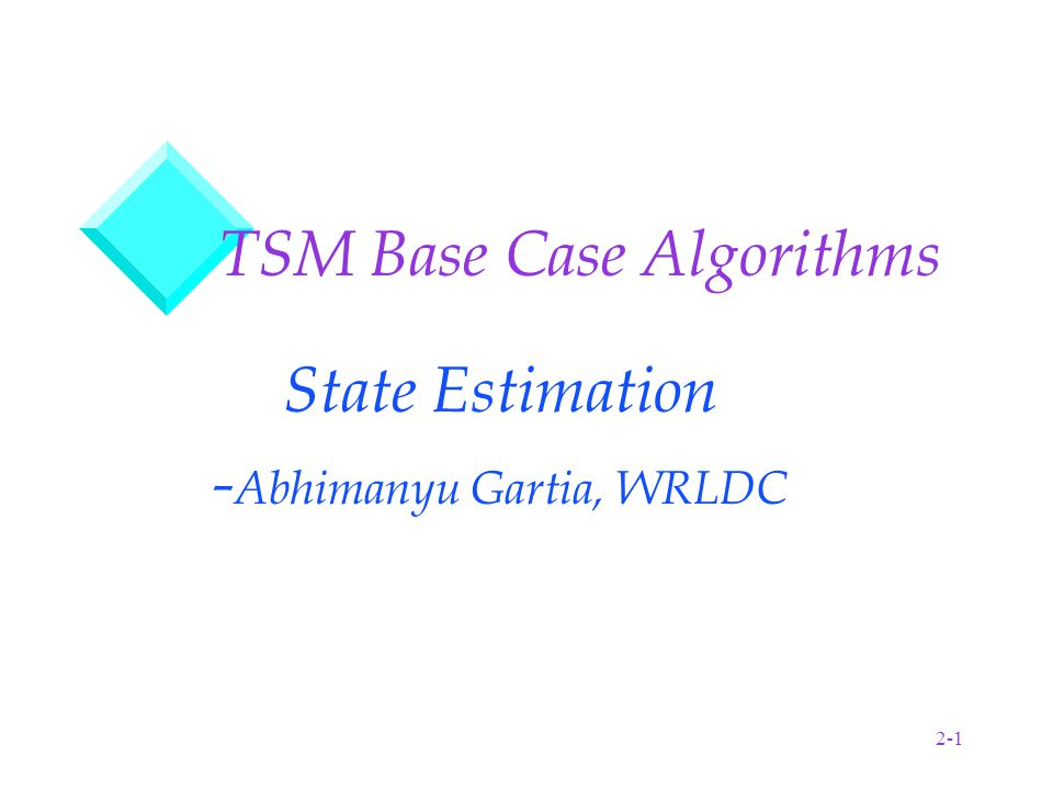 2-1 TSM Base Case Algorithms State Estimation - Abhimanyu Gartia, WRLDC