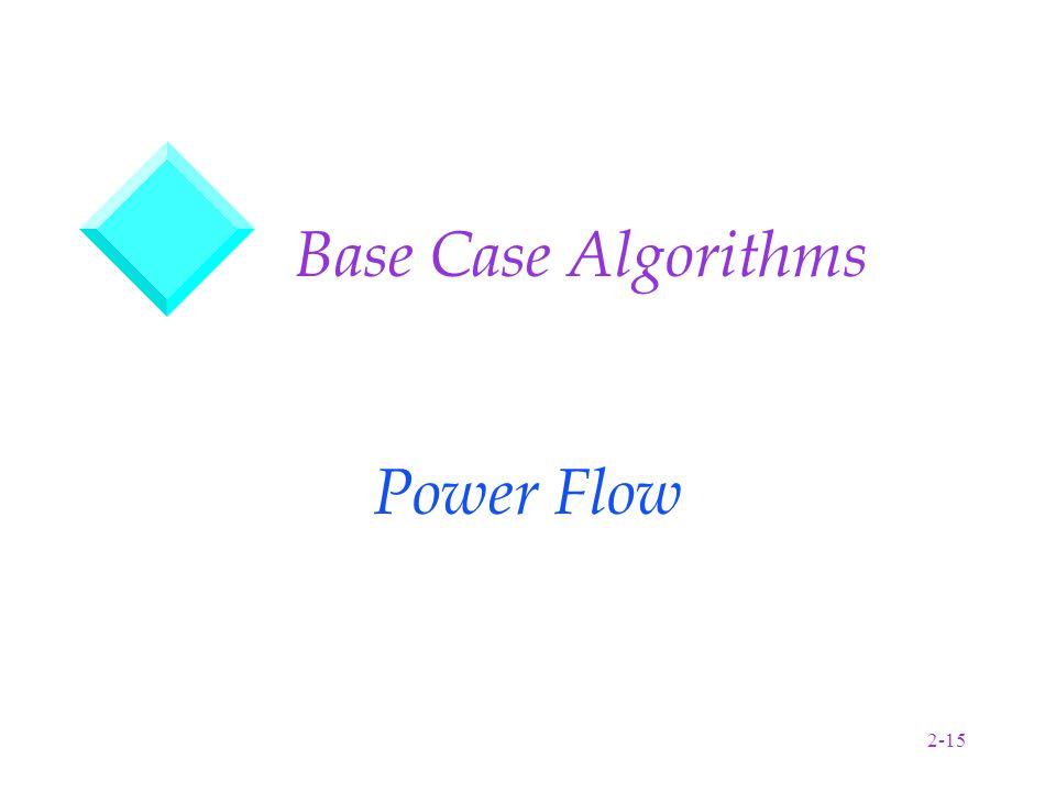 2-15 Base Case Algorithms Power Flow