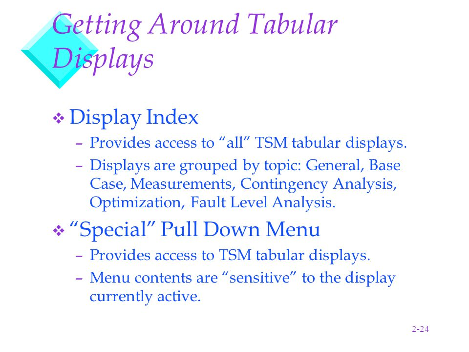 2-24 Getting Around Tabular Displays v Display Index –Provides access to all TSM tabular displays.