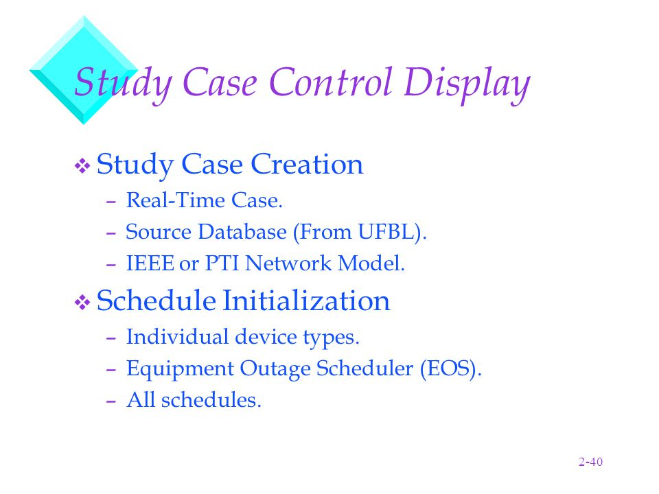 2-40 Study Case Control Display v Study Case Creation –Real-Time Case.