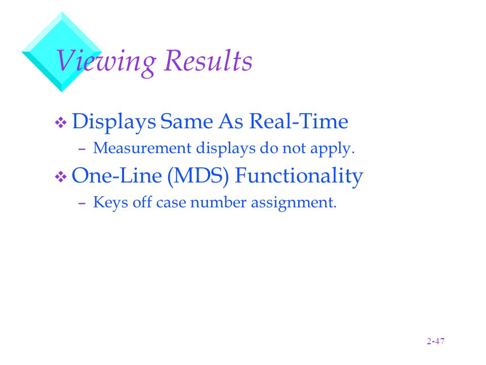 2-47 Viewing Results v Displays Same As Real-Time –Measurement displays do not apply.