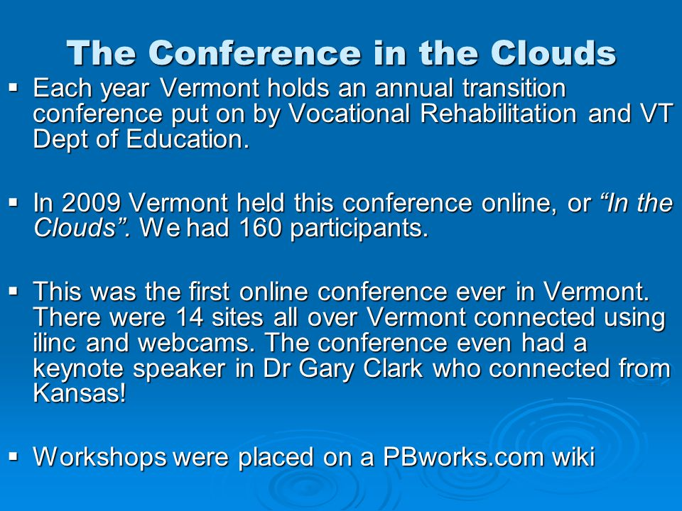 The Conference in the Clouds  Each year Vermont holds an annual transition conference put on by Vocational Rehabilitation and VT Dept of Education. 
