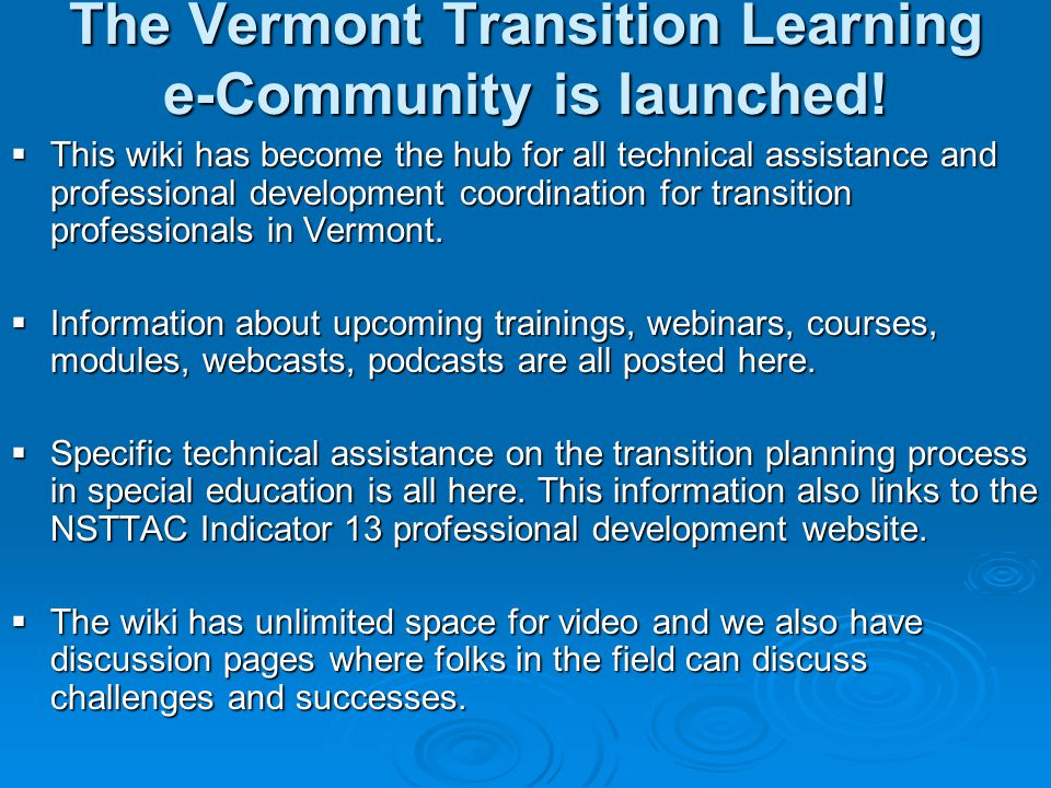 The Vermont Transition Learning e-Community is launched!  This wiki has become the hub for all technical assistance and professional development coor