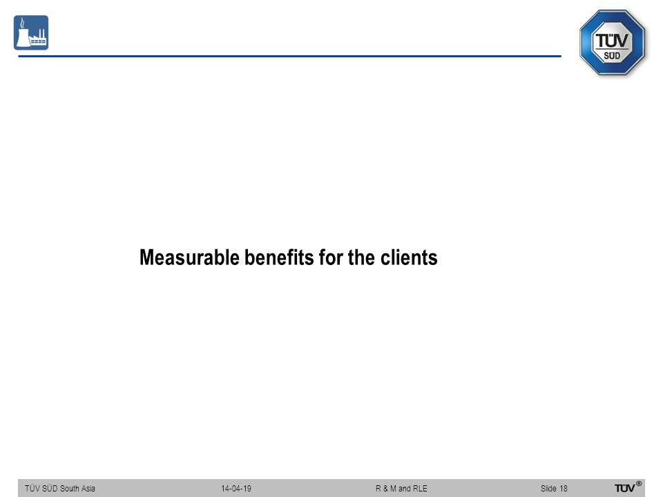 Measurable benefits for the clients TÜV SÜD South Asia Slide 18 14-04-19R & M and RLE