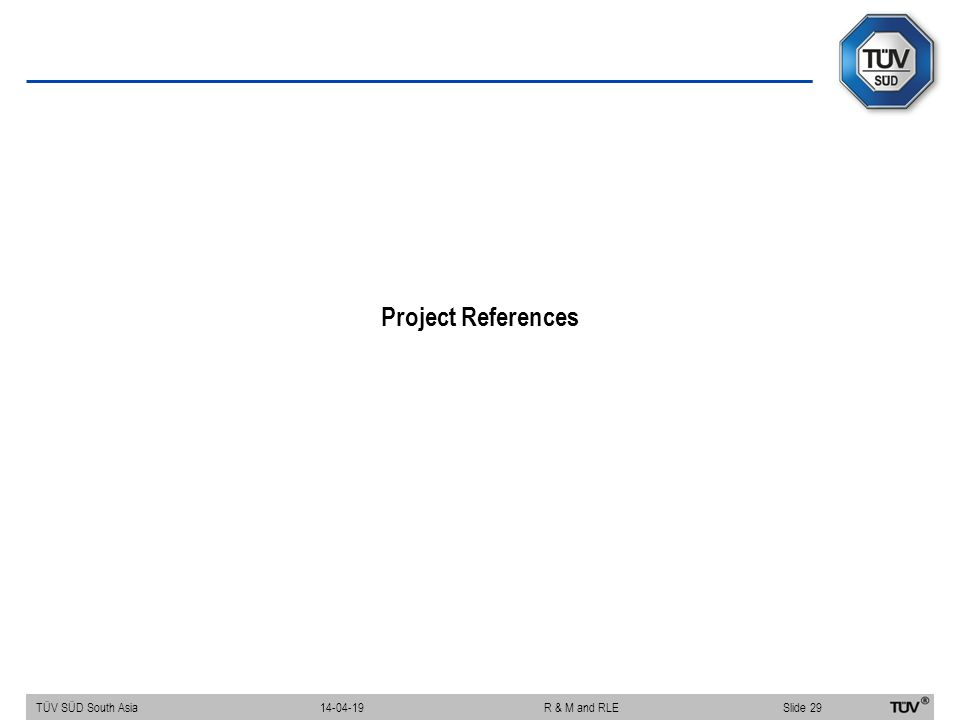 Project References TÜV SÜD South Asia Slide 29 14-04-19R & M and RLE