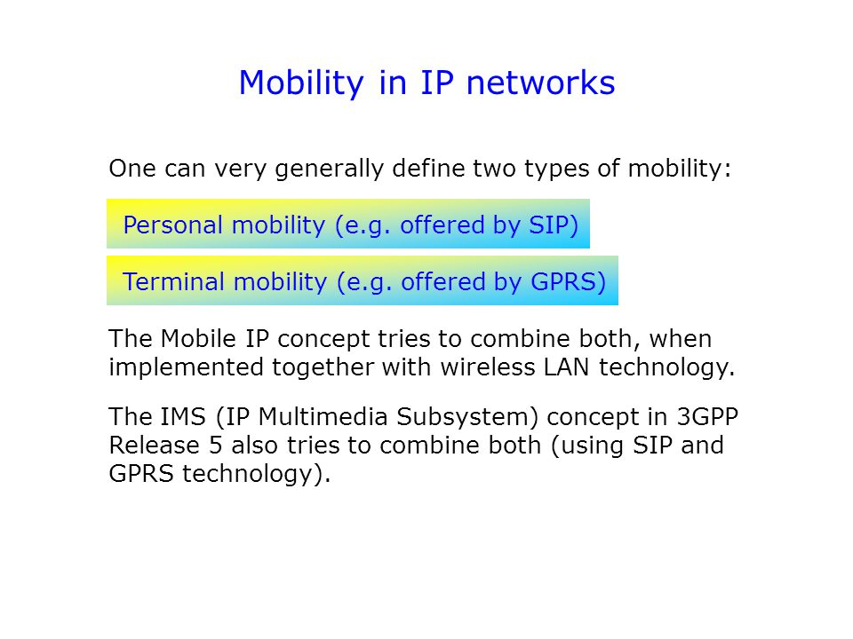 Mobility in IP networks Personal mobility (e.g. offered by SIP) Terminal mobility (e.g.