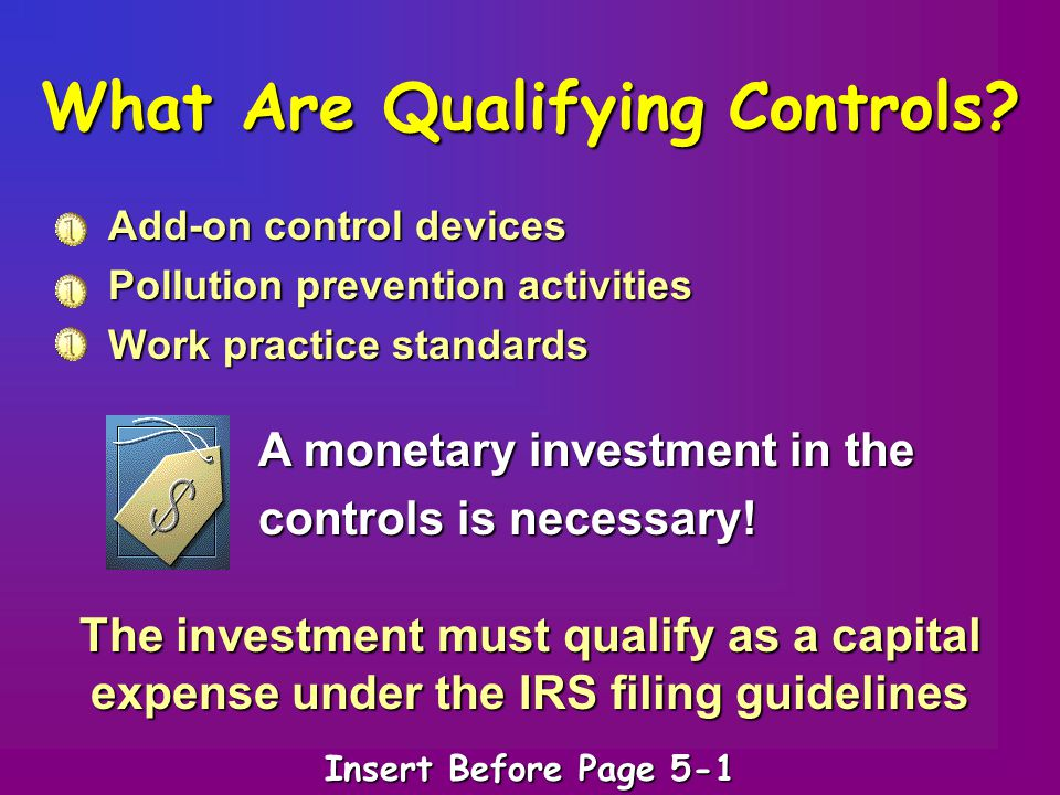 Add-on control devices Pollution prevention activities Work practice standards What Are Qualifying Controls? A monetary investment in the controls is